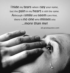 I hide my tears when I say your name, but the pain in my heart is still the same. Although I smile and seem care free, there is no one who misses you ... more than me! – Join Me – FREE TO SHARE – In Loving Memory Cards – Sympathy Condolences Cards