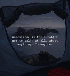 Sometimes it feels better not to talk..