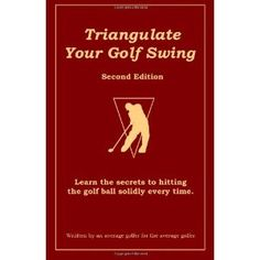 Triangulate Your Golf Swing (Paperback) http://www.amazon.com/dp/1467936162/?tag=httpphoneleac-20 1467936162
