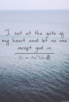 """I sat at the gate of my heart and let no one except God in."" -Imam Ali (AS)"