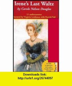 Irenes Last Waltz - Unabridged (12 Audio Cassettes) Includes Interview With Author Carole Nelson Douglas ,   ,  , ASIN: B0010TG9ZA , tutorials , pdf , ebook , torrent , downloads , rapidshare , filesonic , hotfile , megaupload , fileserve