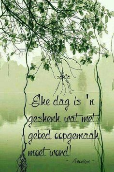 Elke dag is ' n geskenk wat met gebed oopgemaak moet word Good Morning Greetings, Good Morning Good Night, Good Morning Wishes, Lekker Dag, Afrikaanse Quotes, Goeie More, Prayer Verses, Favorite Bible Verses, Godly Woman