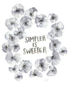 """""""Simpler is sweeter."""""""