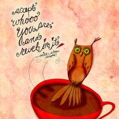 """Tooooooooooesday owl wisdom. """"Accept whoooooo you are and revel in it."""" - Mitch Abom. Something we forget about, we forget to revel in whoooooo we are! What my #Coffee says to me March 19, revel in all that is you! Cheers."""