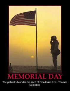 Memorial Day...a day to remember fallen heroes...  remembering and honoring military personnel who died in the service of their country, particularly those who died in battle or as a result of wounds sustained in battle.