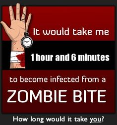 If I get bit.. I have enough time to tell my family the plan and have them get as far away from me as possible. LMAO!!!