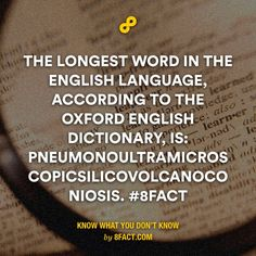 The longest word in the English language, is: pneumonoultramicroscopicsilicovolcanoconiosis.