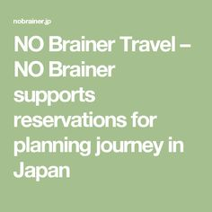 NO Brainer Travel – NO Brainer supports reservations for planning journey in Japan