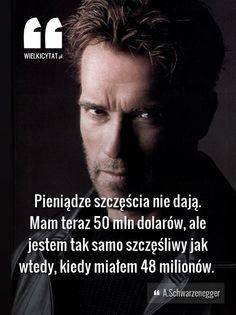 """""""Pieniądze szczęścia nie dają. Mam teraz 50 mln dolarów, ale jestem tak samo szczęśliwy jak wtedy, kiedy miałem 48 milionów.""""  - A.Schwarzenegger #Schwarzenegger #pieniadze #inspirujace #szczescie"""