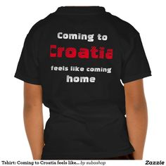 "Tshirt: :Coming to Croatia feels like coming home Says it all... Europe, Kroatië, Croatia, Croatian,  Adriatic sea, Adriatic , Mediterranean, Dalmatian, Dalmatia , Dalmatic , Dalmatië, vacation, travelling, holiday, holidays, holiday, voyage, excursion, sightseeing, outing, trip, travel ""coming home"" ""feels like coming home"""