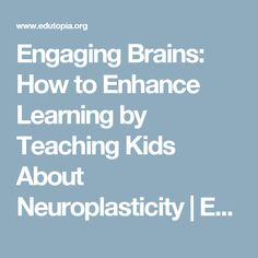 Engaging Brains: How to Enhance Learning by Teaching Kids About Neuroplasticity | Edutopia