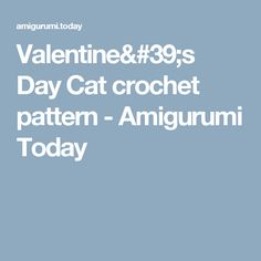 Valentine's Day Cat crochet pattern - Amigurumi Today