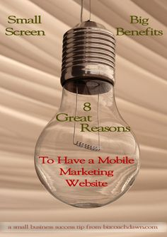 Small Screen, Big Benefits: 8 Great Reasons to Have a Mobile Marketing Website ~ If the thought of getting a mobile marketing website to promote your business has crossed your mind lately, there's a good reason. Visit http://bizcoachdawn.com/8-reasons-to-get-a-mobile-marketing-website to learn why it's time to put your small business on the mobile map. #mobile #marketing #website