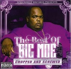 Best of Big Moe Chopped and Screwed ~ Big Moe, http://www.amazon.com/dp/B0012908U0/ref=cm_sw_r_pi_dp_Z2hCqb08VCYM8