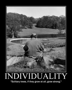 "INDIVIDUALITY:  ""Solitary trees, if they grow at all, grow strong.""  ~ Sir Winston Churchill"