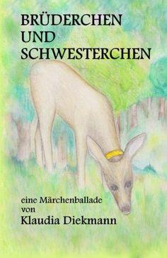 Bruederchen und Schwesterchen: eine Maerchenballade von Klaudia Diekmann http://www.amazon.de/dp/1497506344/ref=cm_sw_r_pi_dp_q4uIub04ZJ5G5