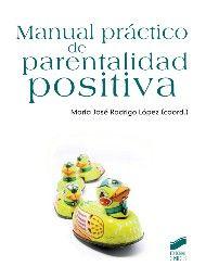 Manual práctico de parentalidad positiva / María José Rodrigo López... [et al.]