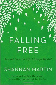 Falling Free: Rescued from the Life I Always Wanted: Shannan Martin, Jen Hatmaker: 9780718077464: Amazon.com: Books