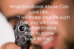 "What Emotional Abuse Can Look Like: ""I Will Make Your Life Such Hell, You Will Have No Choice Other Than To Come Back To Me.""   #Stop #Domestic #Violence"