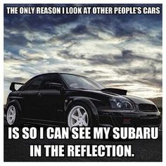 """The only reason I look at other people's cars is so I can see my Subaru in the reflection"" Subaru WRX Funny Car Memes, Car Humor, My Dream Car, Dream Cars, Subaru Impreza, Wrx Sti, Peugeot, Jaguar, Motosport"