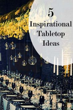 5 inspirational tabletop ideas- these are amazing!
