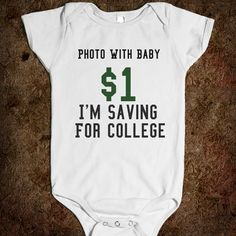Photo With Baby $1 I'm Saving For College - glamfoxx.com - Skreened T-shirts, Organic Shirts, Hoodies, Kids Tees, Baby One-Pieces and Tote Bags Custom T-Shirts, Organic Shirts, Hoodies, Novelty Gifts, Kids Apparel, Baby One-Pieces | Skreened - Ethical Custom Apparel