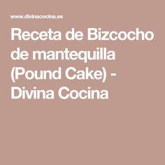 Receta de Bizcocho de mantequilla (Pound Cake) - Divina Cocina