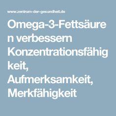Omega-3-Fettsäuren verbessern Konzentrationsfähigkeit, Aufmerksamkeit, Merkfähigkeit
