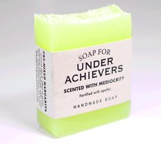 Soap for Underachievers   My favorite - created just for me