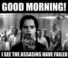New Humor Wednesday Funny The Addams Family 58 Ideas Addams Family Quotes, Die Addams Family, Funny Good Morning Memes, Good Morning Quotes For Him, Funny Shit, Hilarious, Funny Humor, Fun Funny, Sarcastic Quotes