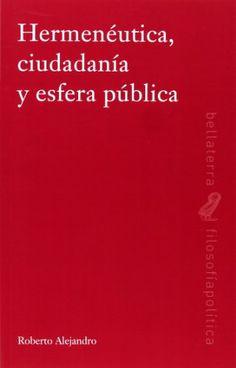 Hermeneutica, ciudadanía y esfera pública /  Roberto Alejandro