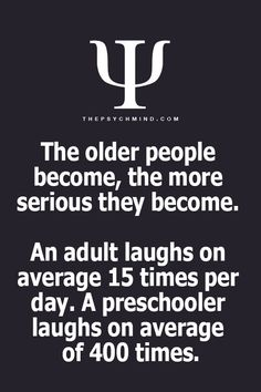 The older people become, the more serious they become. An adult laughs average 15 times/ day. A child laughs on average 400 times. Psychology Fun Facts, Psychology Says, Psychology Quotes, Fact Quotes, Me Quotes, Psycho Quotes, Qoutes, Physiological Facts, Deep