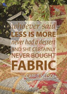 Quilters say the darndest things! Print this quote from best-selling author Carrie Nelson for your personal use—how cute would it be to place it near your stash? Quilting Quotes, Quilting Tips, Quilting Projects, Sewing Projects, Sewing Art, Sewing Rooms, Love Sewing, Sewing Humor, Sewing Quotes