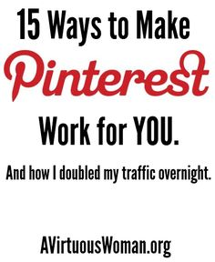 15 Ways to Make Pinterest Work for YOU and how she doubled her blog traffic overnight! Learn how to make Pinterest ROCK!  #blogging #pinterest