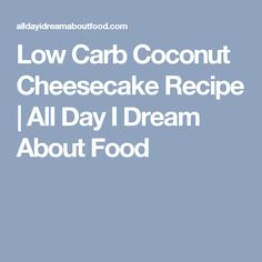 Low Carb Coconut Cheesecake Recipe | All Day I Dream About Food