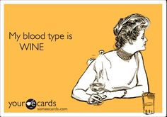 My blood type is Wine...