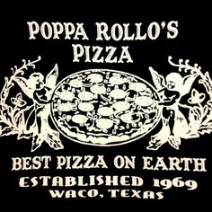 Poppa Rollo's Pizza - 703 N. Valley Mills Dr.,  Waco, Texas. Best pizza in town.