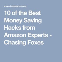 10 of the Best Money Saving Hacks from Amazon Experts - Chasing Foxes