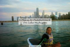 Floradise: Stand-Up Paddleboarding on Lake Michigan | 4 Places to Go Next Summer…