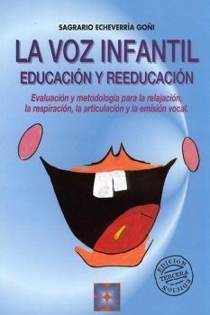 La voz infantil : educación y reeducación / [Sagrario Echeverría Goñi] [3ª ed.] Madrid : CEPE, D.L. 2003 http://absysnetweb.bbtk.ull.es/cgi-bin/abnetopac01?TITN=353956