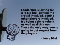 Motivational NBA Basketball Quotes with pictures and images: Larry Bird on Leadership. You have to respect Larry Bird. Nba Basketball, Basketball Tricks, Basketball Is Life, Basketball Workouts, Basketball Pictures, Nba Pictures, Basketball Skills, Basketball Season, Basketball Scoreboard