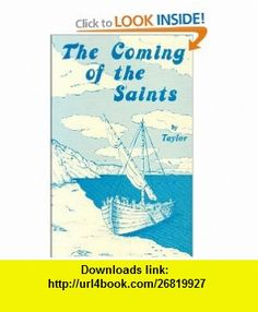 The Coming of the Saints Imaginations and Studies in Early Church History and Tradition (9780934666190) John TAYLOR , ISBN-10: 0934666199  , ISBN-13: 978-0934666190 ,  , tutorials , pdf , ebook , torrent , downloads , rapidshare , filesonic , hotfile , megaupload , fileserve