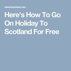 Here's How To Go On Holiday To Scotland For Free