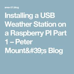 Installing a USB Weather Station on a Raspberry PI Part 1 – Peter Mount's Blog