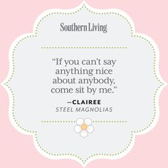 Our Favorite Steel Magnolias Quotes 25 Colorful Quotes From Steel Magnolias Southern Living Mobile Southern Sayings, Southern Girls, Southern Living, Simply Southern, Southern Comfort, Southern Pride, Southern Belle Quotes, Southern Humor, Southern Belle Secrets