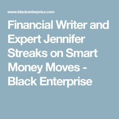 Financial Writer and Expert Jennifer Streaks on Smart Money Moves - Black Enterprise