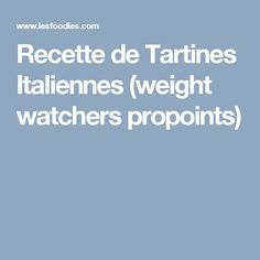Recette de Tartines Italiennes (weight watchers propoints)