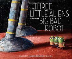 The Three Little Aliens and the Big Bad Robot by Margaret McNamara,http://www.amazon.com/dp/0375866892/ref=cm_sw_r_pi_dp_wWkosb0KZAR5VPZH