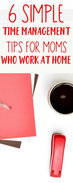 Is time getting the best of you as a work at home mom? Even with the most organized planning system possible, do you still struggle to get things done? Then you need to read these 6 simple time management tips for work at home moms.