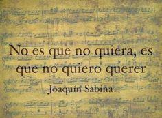 """Joaquin Sabina - """"no es que no quiera, es que no quiero querer"""""""